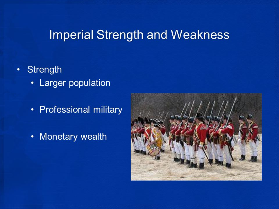 Imperial Strength and Weakness Strength Larger population Professional military Monetary wealth