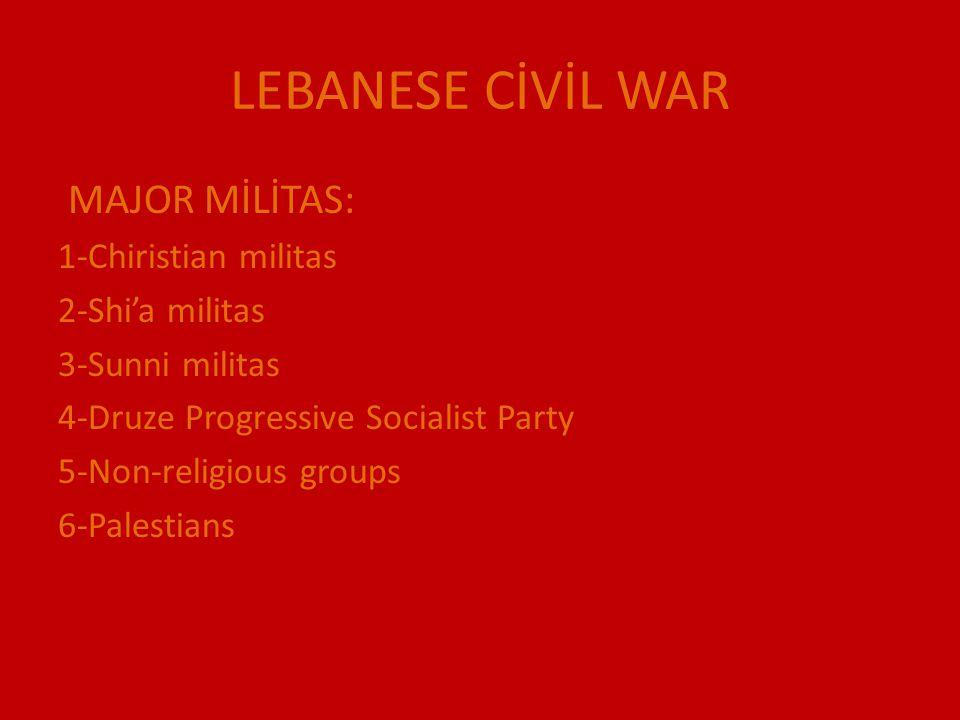LEBANESE CİVİL WAR MAJOR MİLİTAS: 1-Chiristian militas 2-Shi'a militas 3-Sunni militas 4-Druze Progressive Socialist Party 5-Non-religious groups 6-Palestians