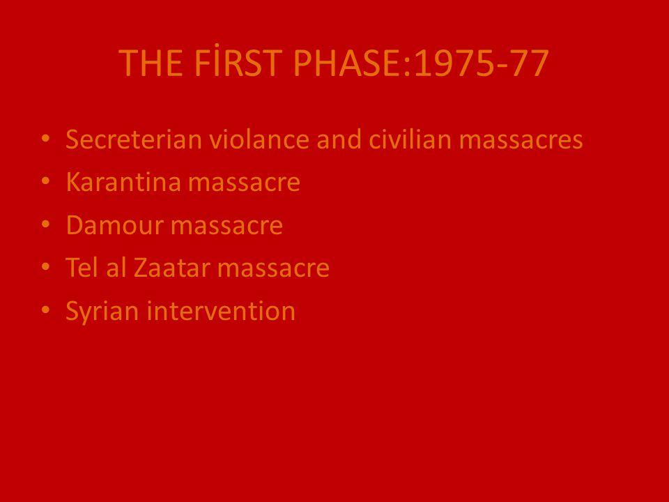 THE FİRST PHASE:1975-77 Secreterian violance and civilian massacres Karantina massacre Damour massacre Tel al Zaatar massacre Syrian intervention