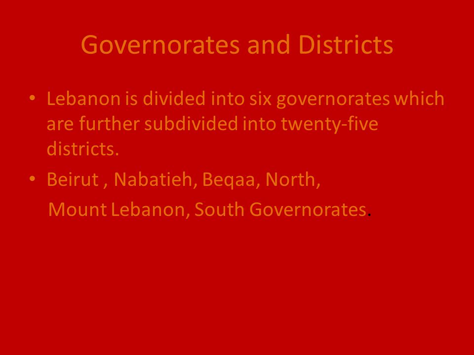 Governorates and Districts Lebanon is divided into six governorates which are further subdivided into twenty-five districts. Beirut, Nabatieh, Beqaa,