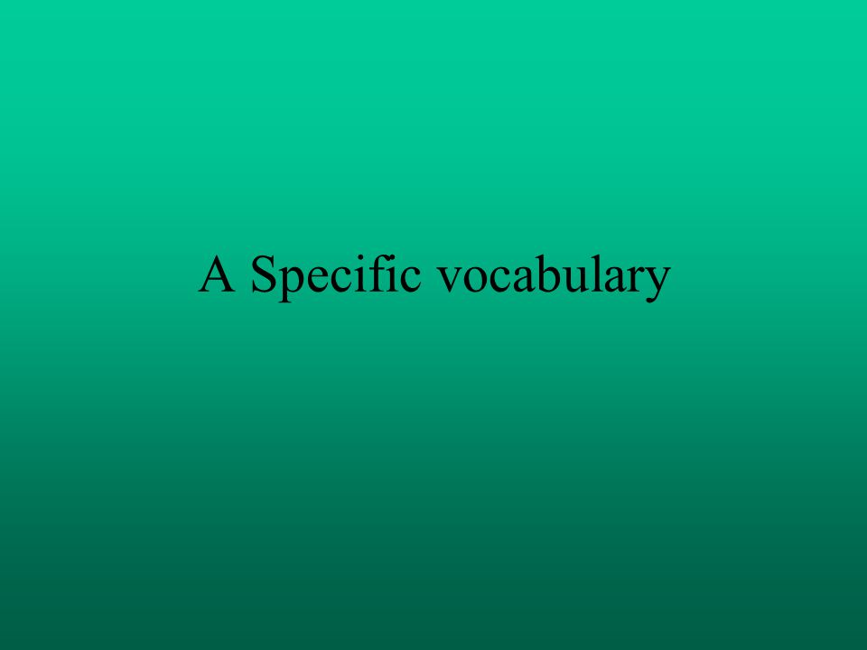 A Specific vocabulary