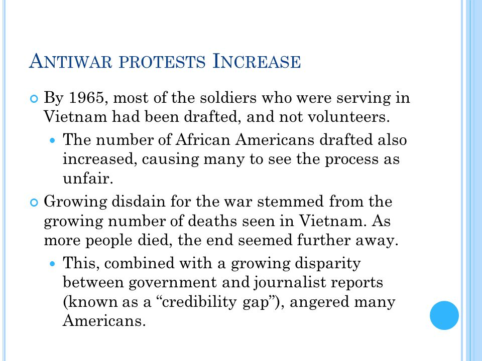 A NTIWAR PROTESTS I NCREASE By 1965, most of the soldiers who were serving in Vietnam had been drafted, and not volunteers. The number of African Amer