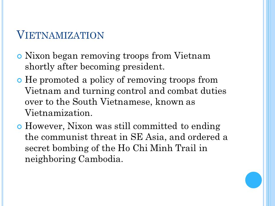 V IETNAMIZATION Nixon began removing troops from Vietnam shortly after becoming president.