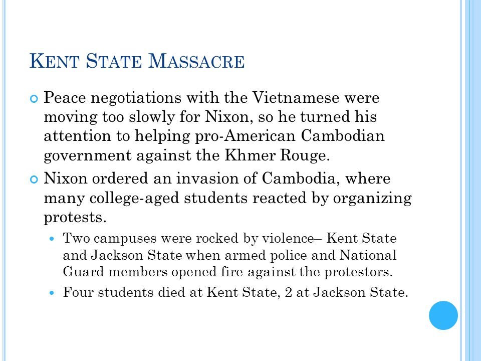 K ENT S TATE M ASSACRE Peace negotiations with the Vietnamese were moving too slowly for Nixon, so he turned his attention to helping pro-American Cam