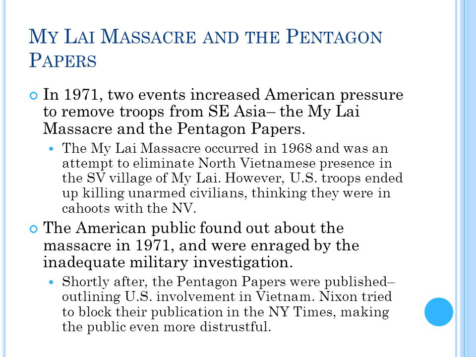 M Y L AI M ASSACRE AND THE P ENTAGON P APERS In 1971, two events increased American pressure to remove troops from SE Asia– the My Lai Massacre and the Pentagon Papers.