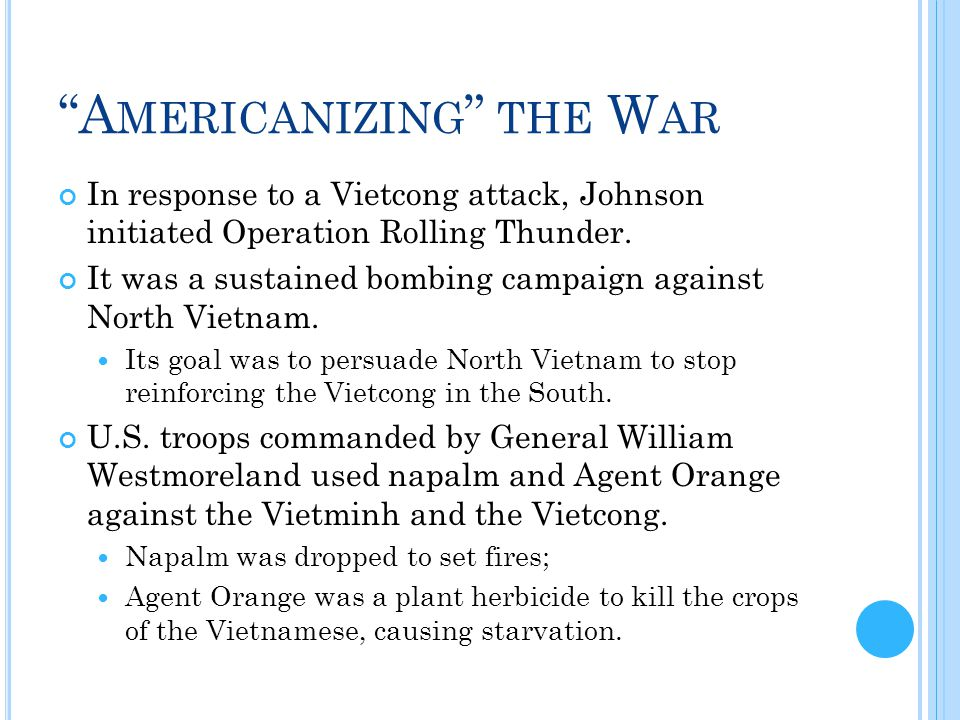 A MERICANIZING THE W AR In response to a Vietcong attack, Johnson initiated Operation Rolling Thunder.