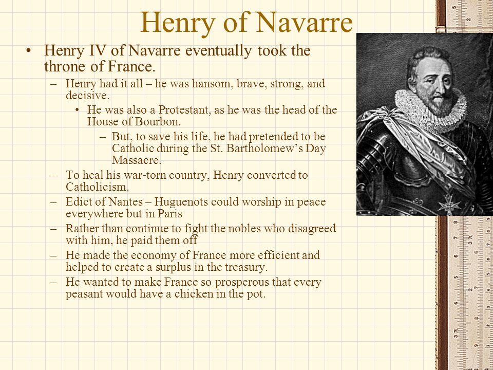 Henry of Navarre Henry IV of Navarre eventually took the throne of France.