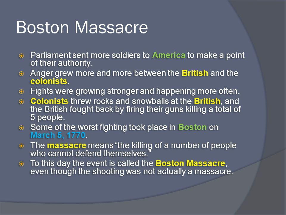 Boston Massacre  Parliament sent more soldiers to America to make a point of their authority.