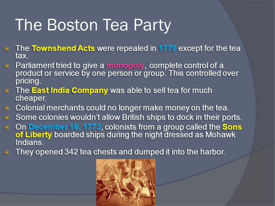 The Boston Tea Party  The Townshend Acts were repealed in 1770 except for the tea tax.