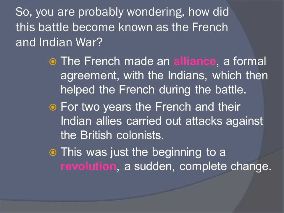 So, you are probably wondering, how did this battle become known as the French and Indian War.