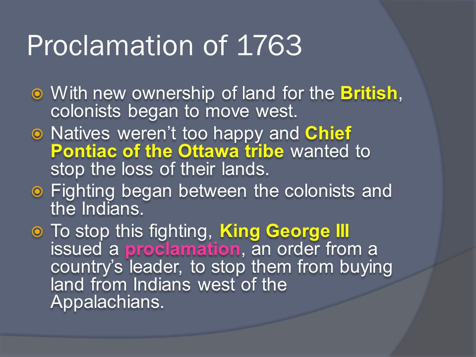 Proclamation of 1763  With new ownership of land for the British, colonists began to move west.
