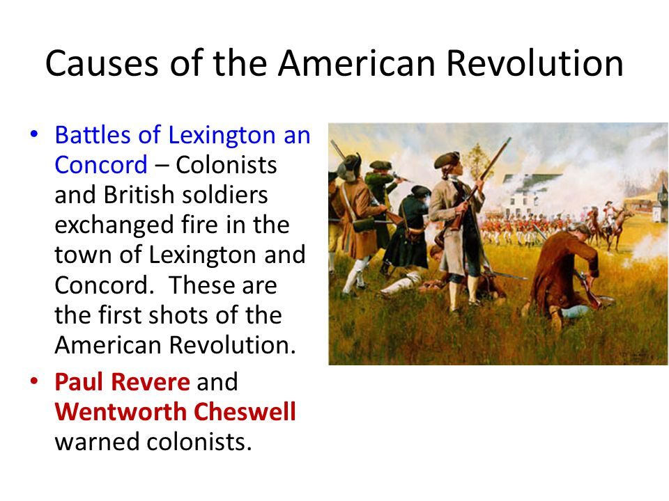 Causes of the American Revolution Battles of Lexington an Concord – Colonists and British soldiers exchanged fire in the town of Lexington and Concord.