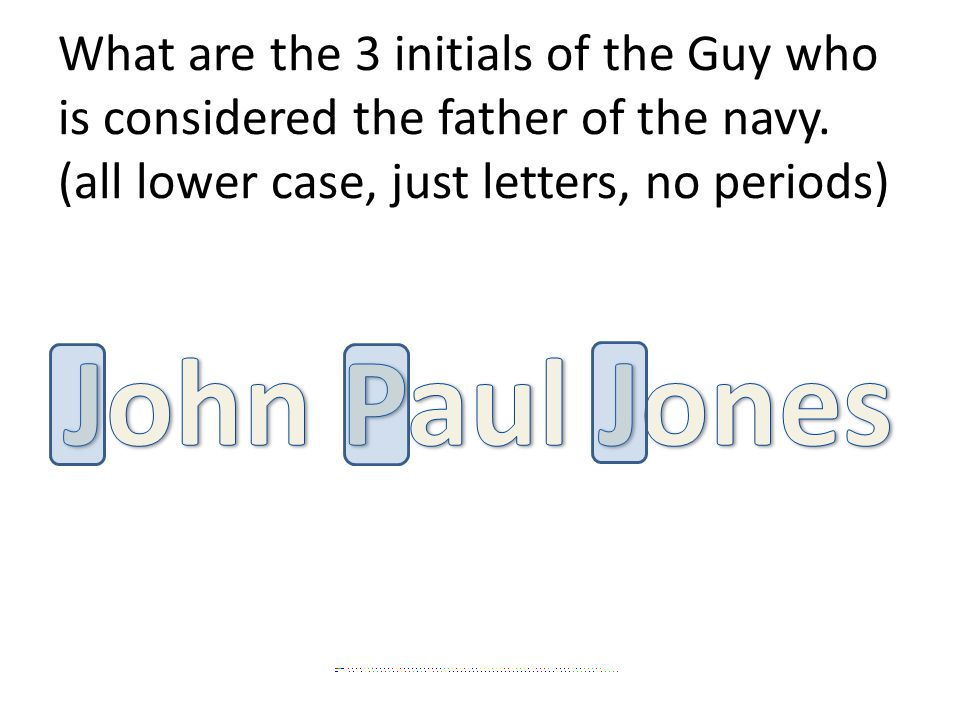 What are the 3 initials of the Guy who is considered the father of the navy.