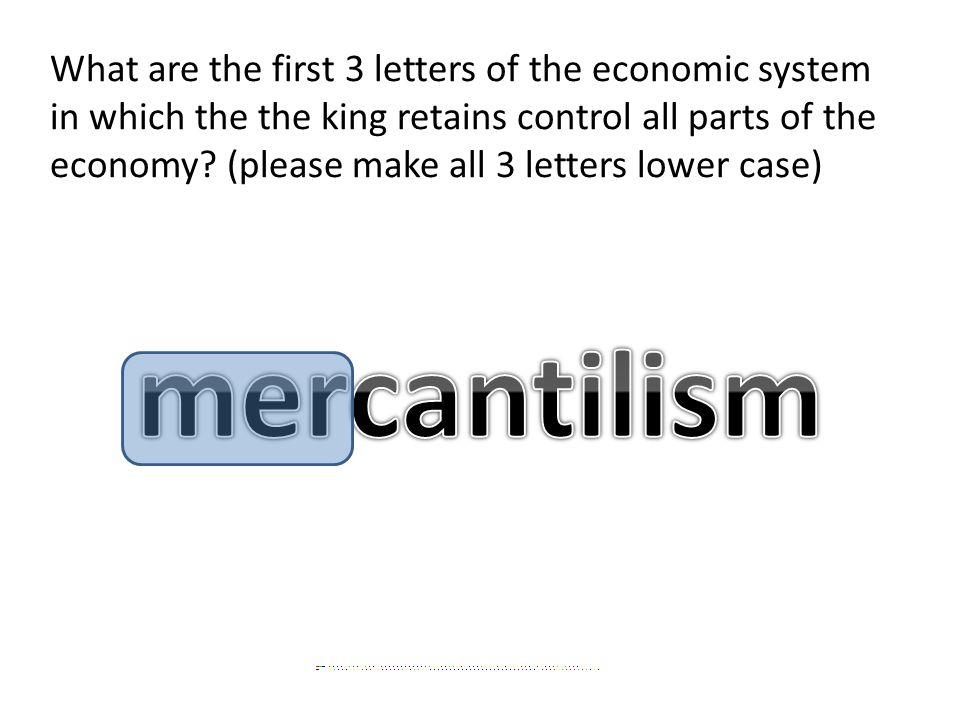What are the first 3 letters of the economic system in which the the king retains control all parts of the economy.