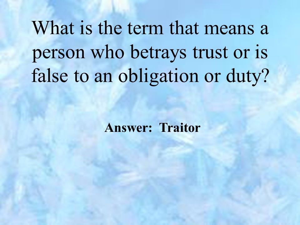 What is the term that means a person who betrays trust or is false to an obligation or duty.