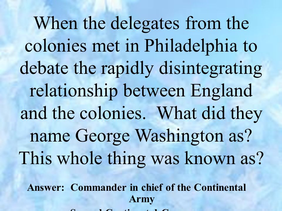 When the delegates from the colonies met in Philadelphia to debate the rapidly disintegrating relationship between England and the colonies.