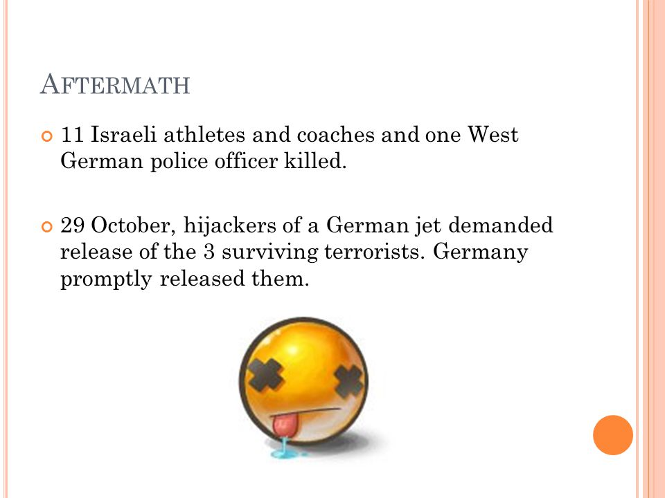 A FTERMATH 11 Israeli athletes and coaches and one West German police officer killed.