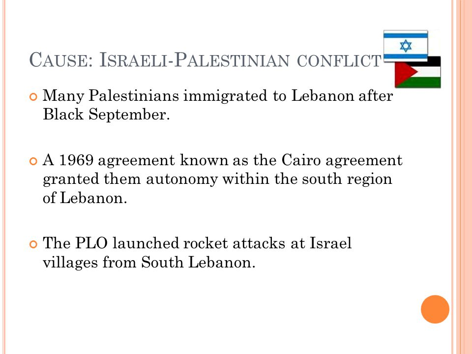 C AUSE : I SRAELI -P ALESTINIAN CONFLICT Many Palestinians immigrated to Lebanon after Black September.