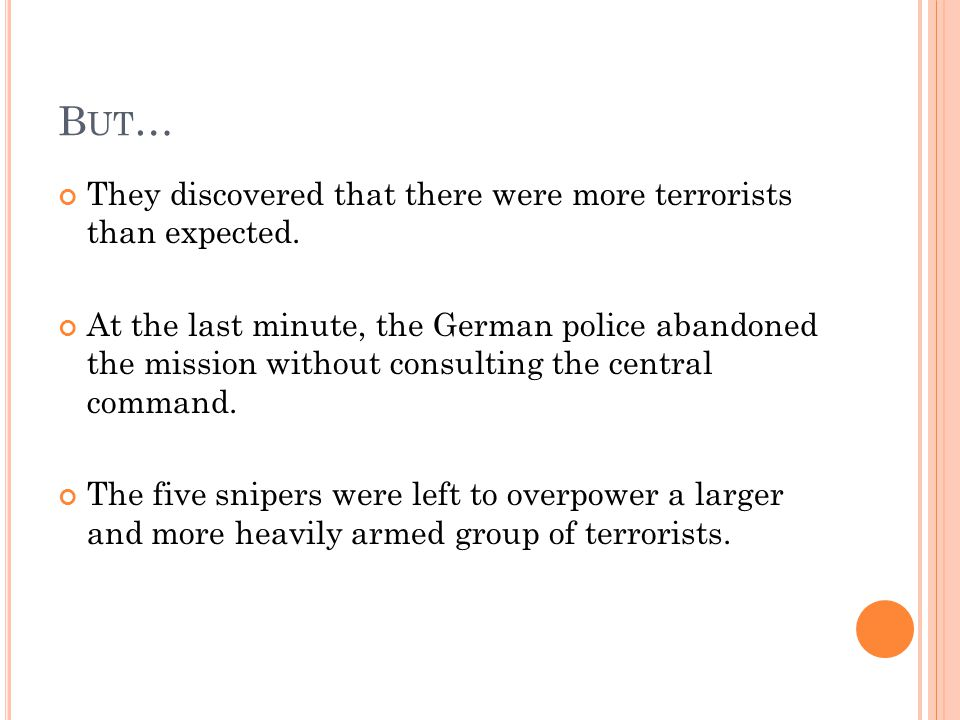 B UT … They discovered that there were more terrorists than expected.