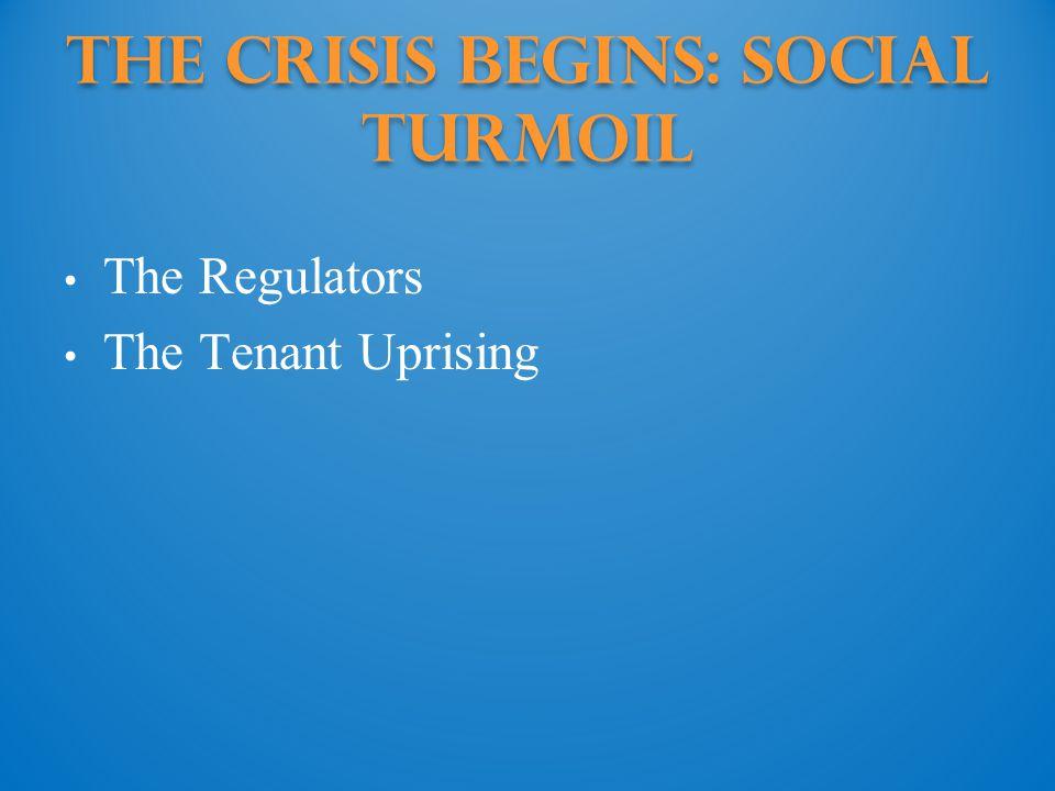 The Crisis Begins: social turmoil The Regulators The Tenant Uprising