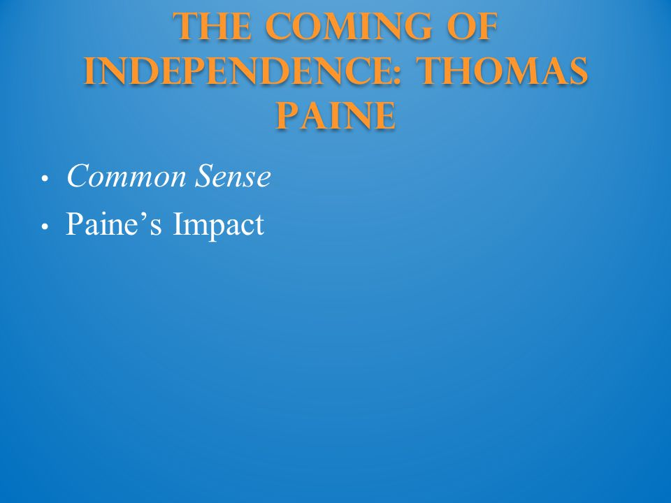 The Coming of Independence: Thomas Paine Common Sense Paine's Impact