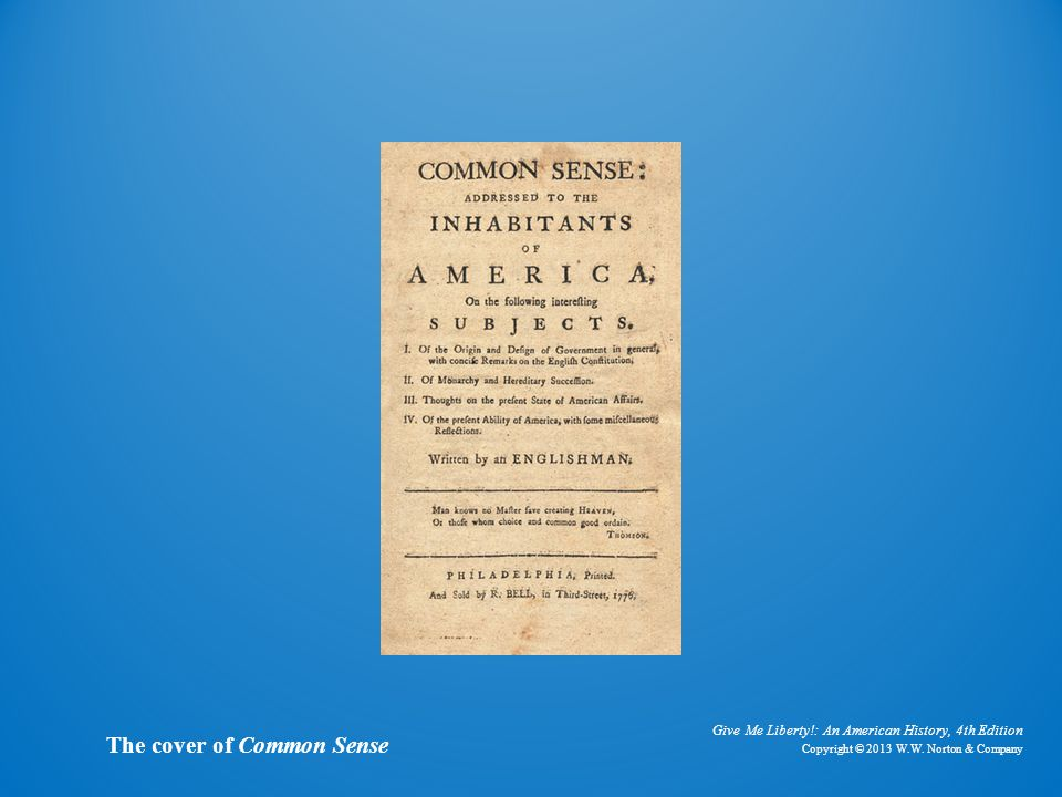 Give Me Liberty!: An American History, 4th Edition Copyright © 2013 W.W. Norton & Company The cover of Common Sense