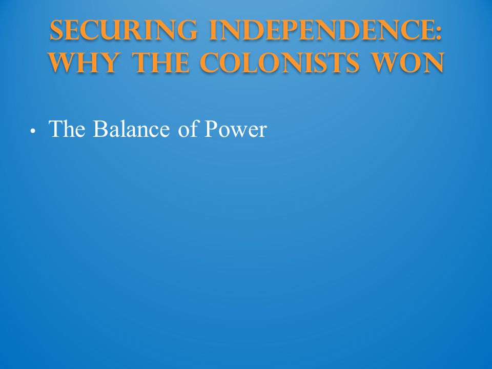 Securing Independence: Why the colonists won The Balance of Power