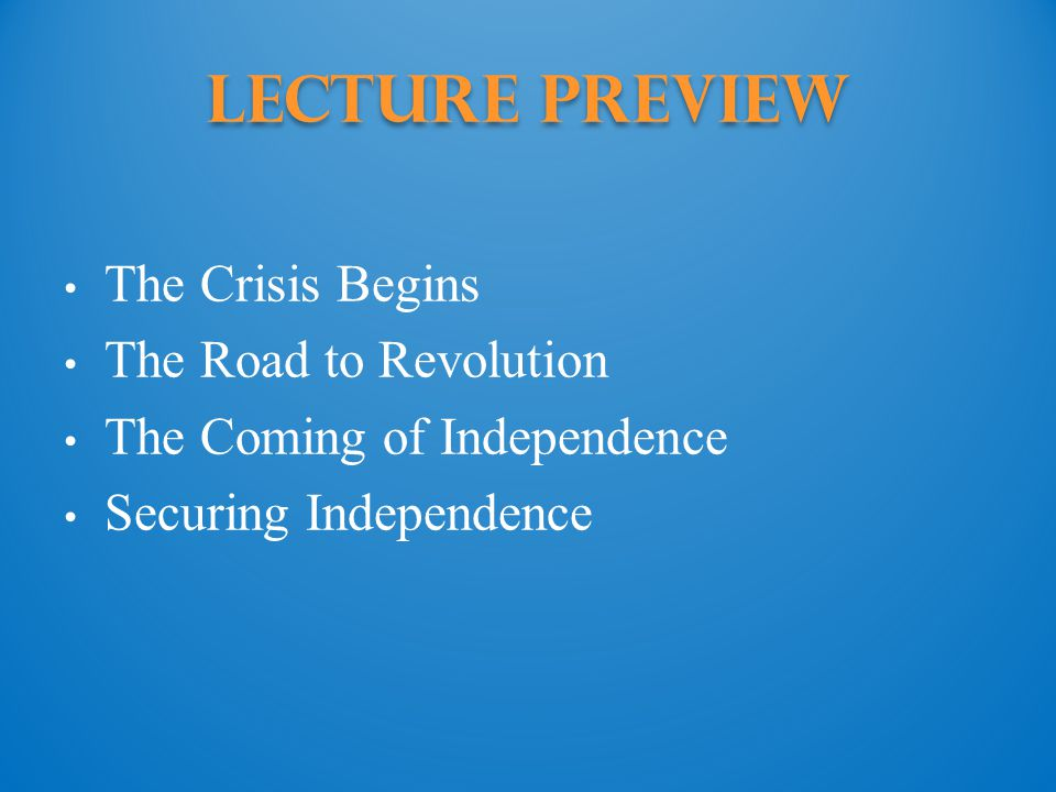 The Coming of Independence  Focus Question: What key events marked the move toward American independence.