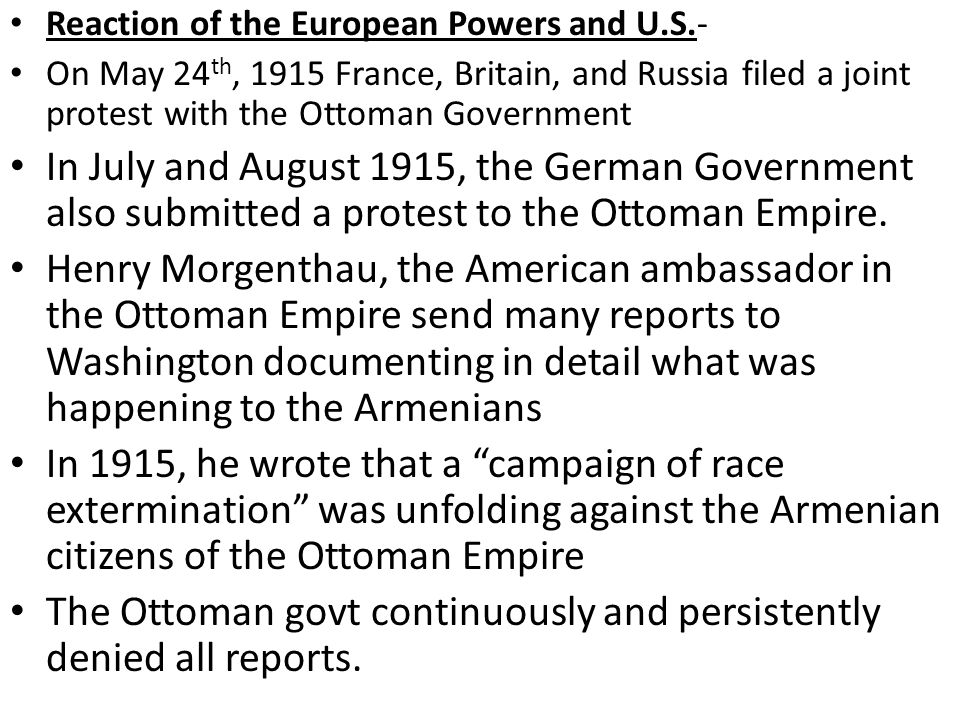 Reaction of the European Powers and U.S.- On May 24 th, 1915 France, Britain, and Russia filed a joint protest with the Ottoman Government In July and