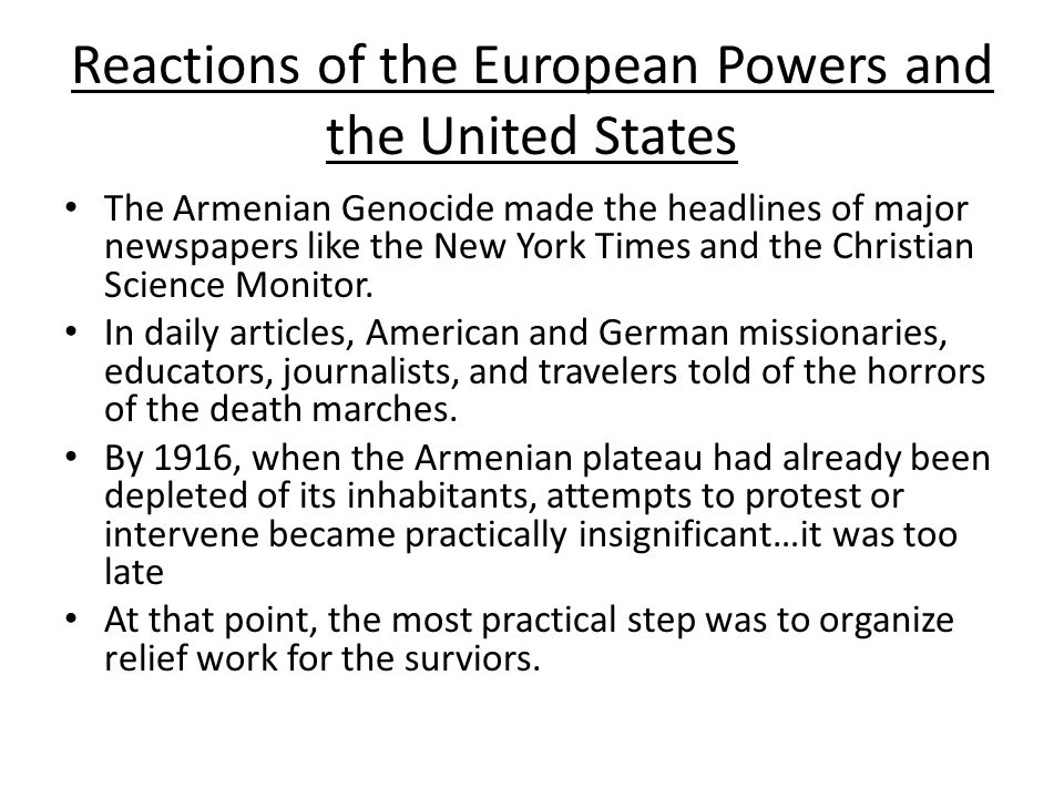 Reactions of the European Powers and the United States The Armenian Genocide made the headlines of major newspapers like the New York Times and the Ch