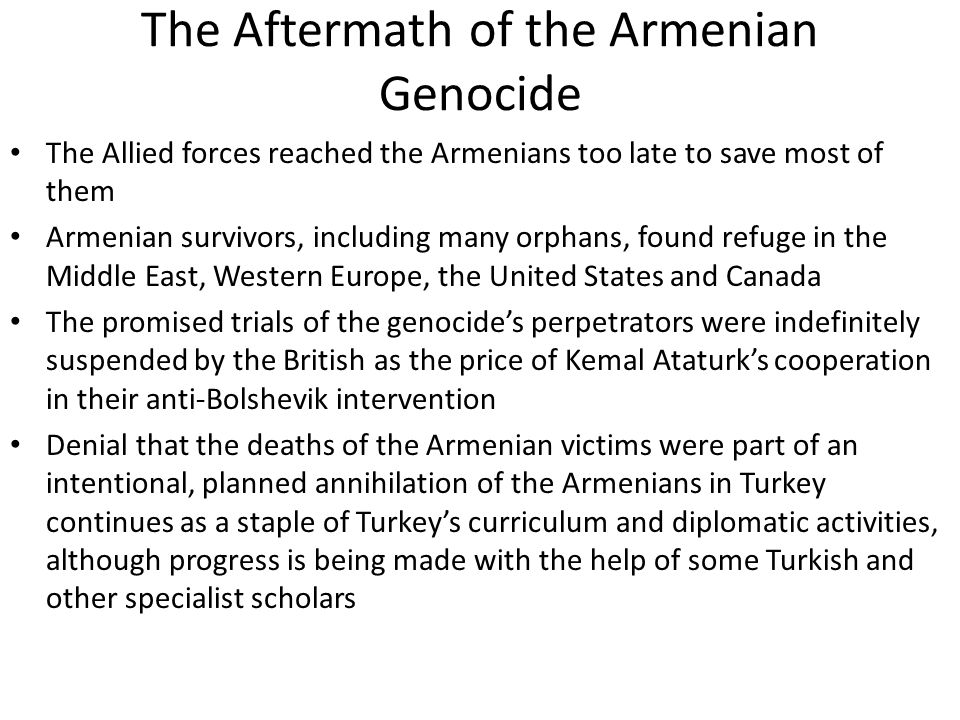 The Aftermath of the Armenian Genocide The Allied forces reached the Armenians too late to save most of them Armenian survivors, including many orphan