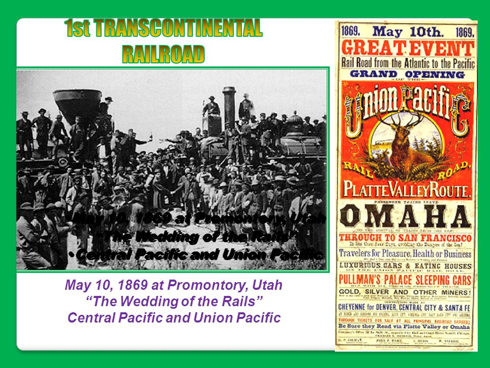 """May 10, 1869 at Promontory, Utah """"The Wedding of the Rails"""" Central Pacific and Union Pacific May 10, 1869 at Promontory, Utah """"The Wedding of the Rai"""