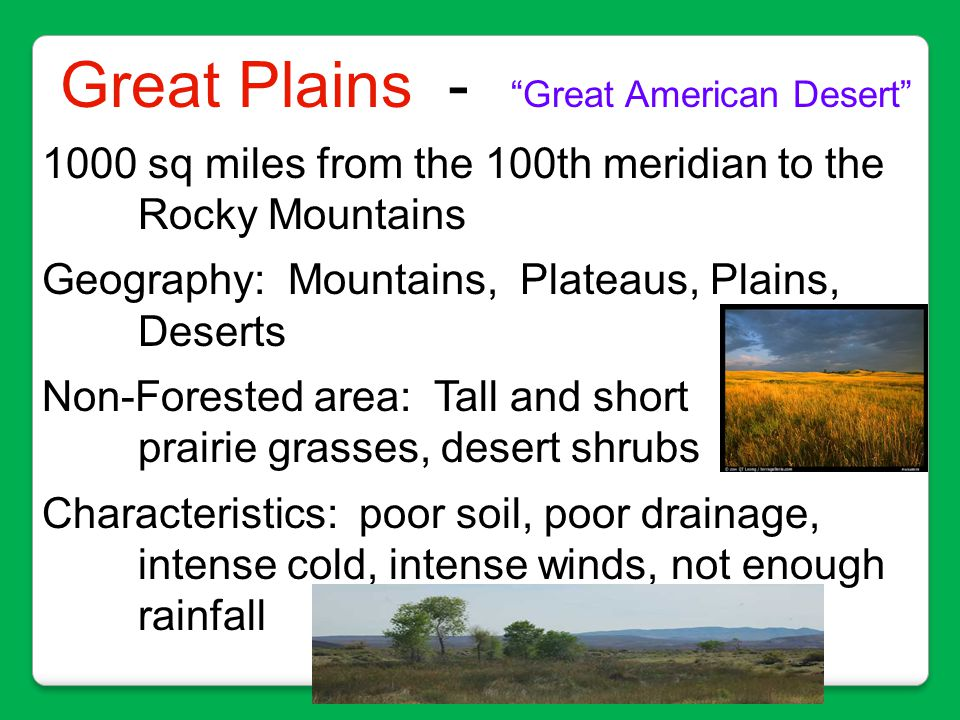 """Great Plains - """"Great American Desert"""" 1000 sq miles from the 100th meridian to the Rocky Mountains Geography: Mountains, Plateaus, Plains, Deserts No"""
