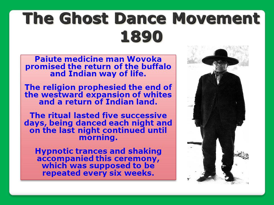 Paiute medicine man Wovoka promised the return of the buffalo and Indian way of life. The religion prophesied the end of the westward expansion of whi