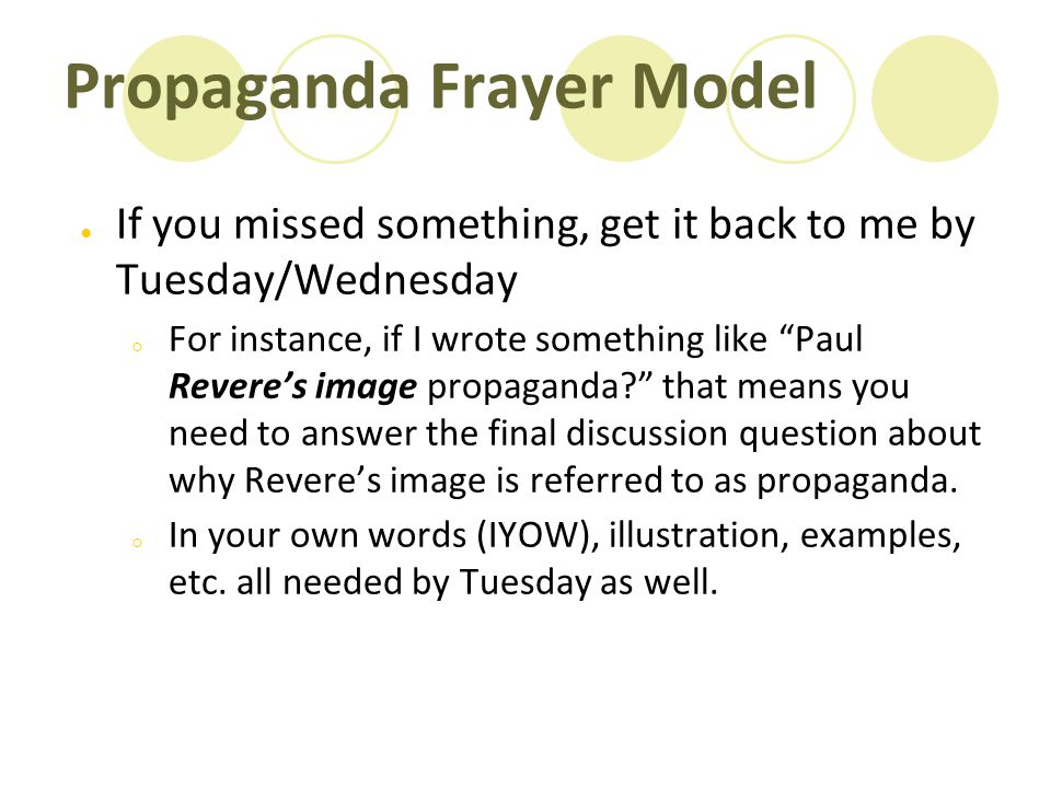 """Propaganda Frayer Model ● If you missed something, get it back to me by Tuesday/Wednesday ○ For instance, if I wrote something like """"Paul Revere's ima"""