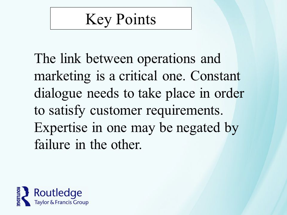 Key Points The link between operations and marketing is a critical one. Constant dialogue needs to take place in order to satisfy customer requirement