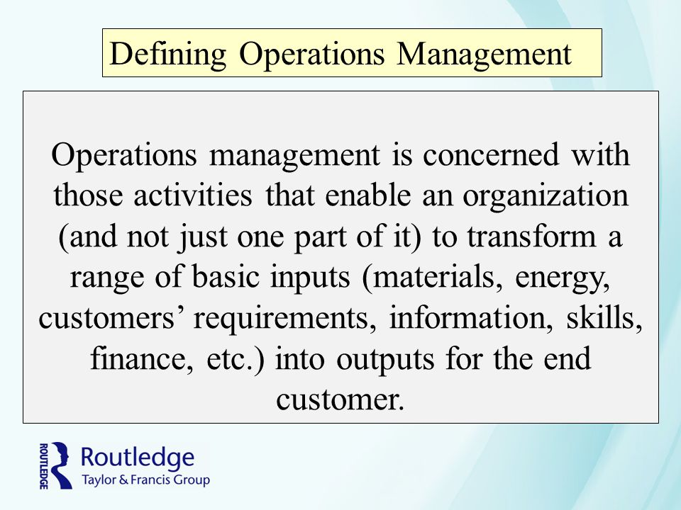 Operations management is concerned with those activities that enable an organization (and not just one part of it) to transform a range of basic input