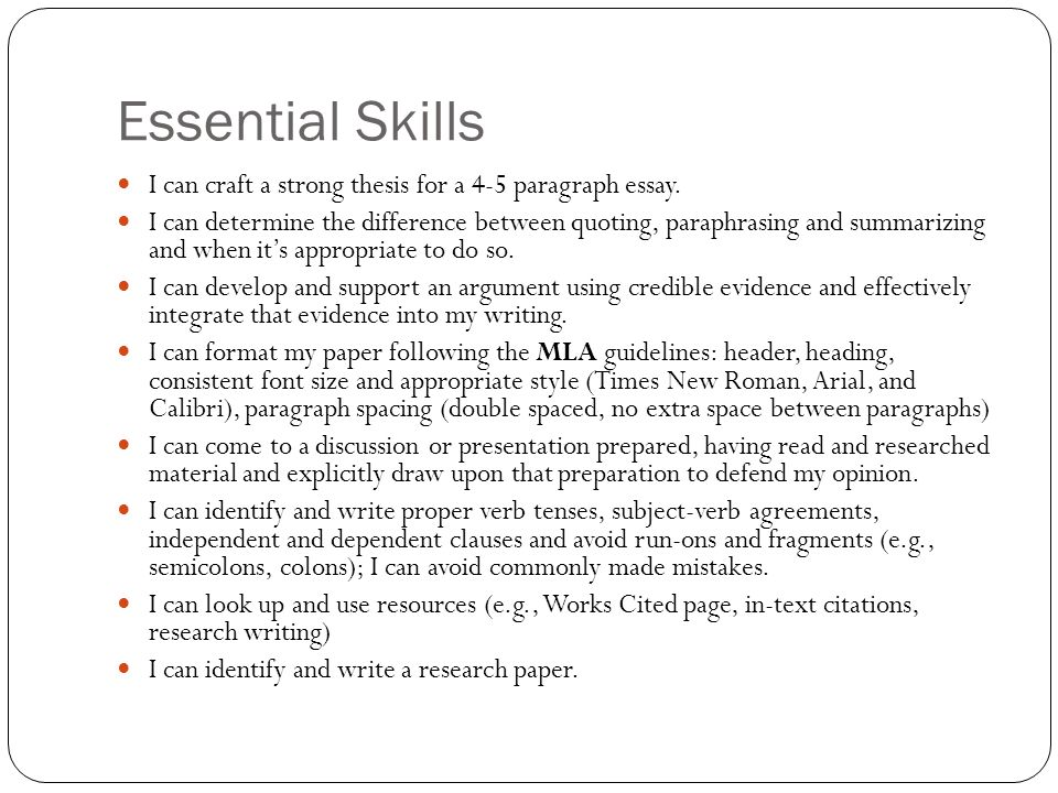 Essential Skills I can craft a strong thesis for a 4-5 paragraph essay. I can determine the difference between quoting, paraphrasing and summarizing a