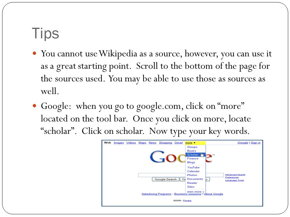 Tips You cannot use Wikipedia as a source, however, you can use it as a great starting point. Scroll to the bottom of the page for the sources used. Y
