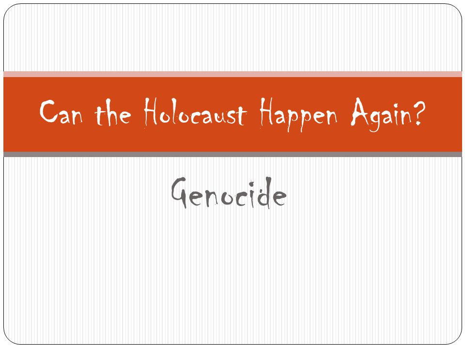 Genocide Can the Holocaust Happen Again