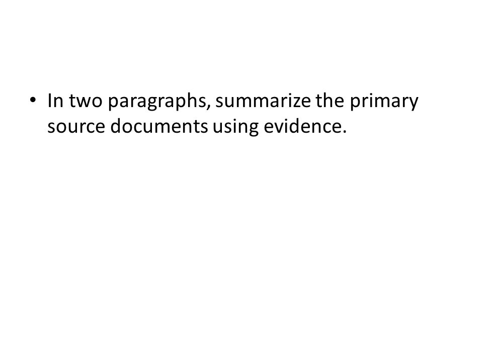 In two paragraphs, summarize the primary source documents using evidence.
