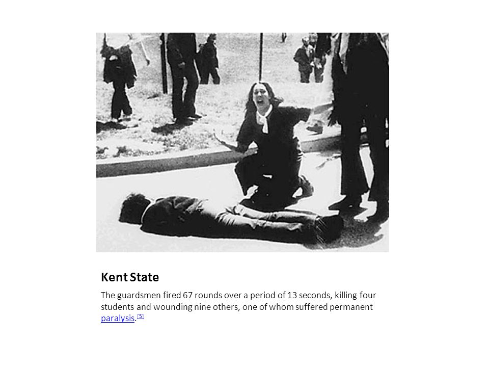Kent State The guardsmen fired 67 rounds over a period of 13 seconds, killing four students and wounding nine others, one of whom suffered permanent paralysis.