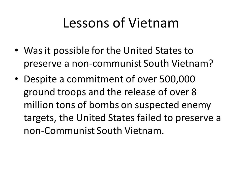 Lessons of Vietnam Was it possible for the United States to preserve a non-communist South Vietnam.