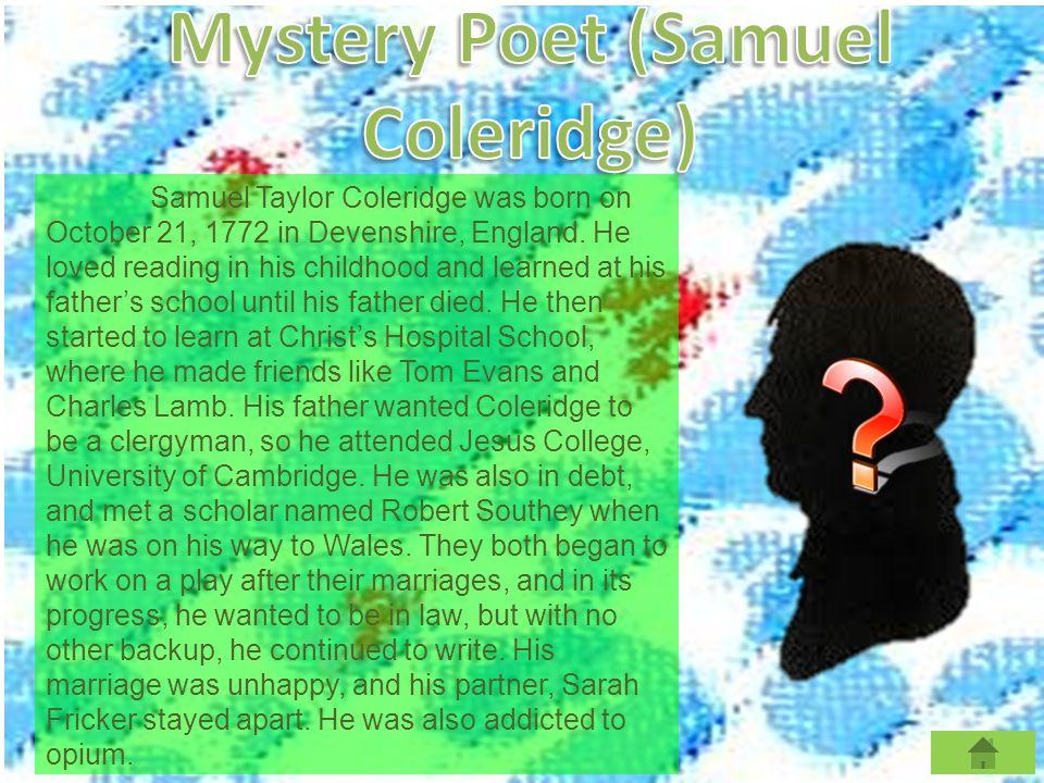 Samuel Taylor Coleridge was born on October 21, 1772 in Devenshire, England.