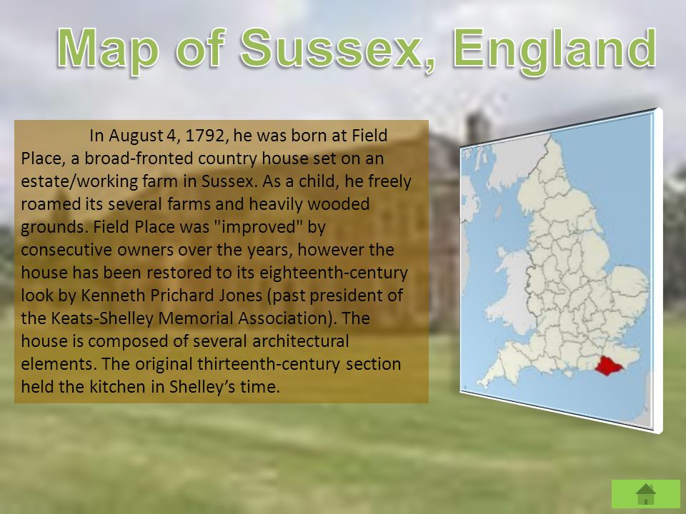 In August 4, 1792, he was born at Field Place, a broad-fronted country house set on an estate/working farm in Sussex.