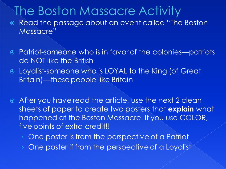 " Read the passage about an event called ""The Boston Massacre""  Patriot-someone who is in favor of the colonies—patriots do NOT like the British  Lo"