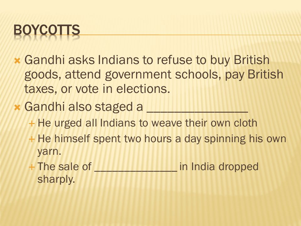  Gandhi asks Indians to refuse to buy British goods, attend government schools, pay British taxes, or vote in elections.