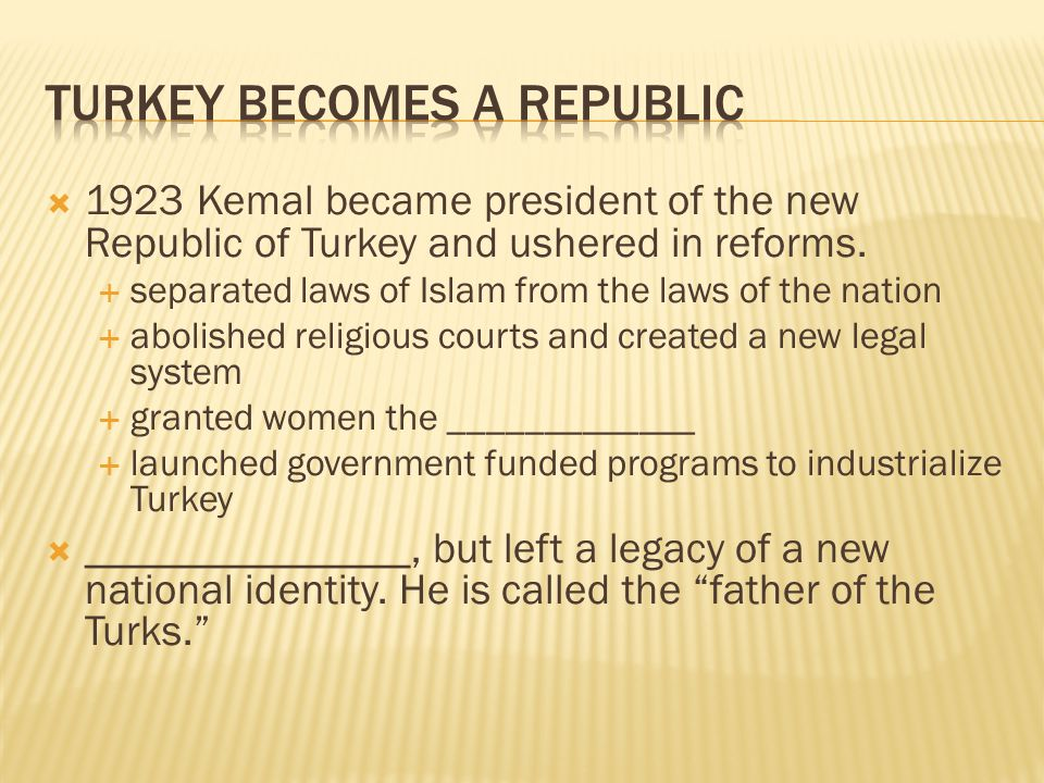 1923 Kemal became president of the new Republic of Turkey and ushered in reforms.