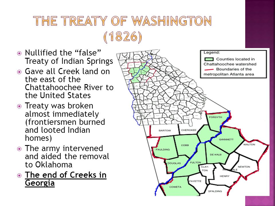 " Nullified the ""false"" Treaty of Indian Springs  Gave all Creek land on the east of the Chattahoochee River to the United States  Treaty was broken"