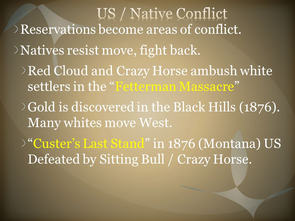 """Reservations become areas of conflict. Natives resist move, fight back. Red Cloud and Crazy Horse ambush white settlers in the """"Fetterman Massacre"""" Go"""